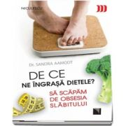 Sandra Aamodt, De ce ne ingrasa dietele? Sa scapam de obsesia slabitului