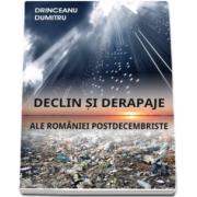 Declin si derapaje ale Romaniei postdecembriste (Drinceanu Dumitru)