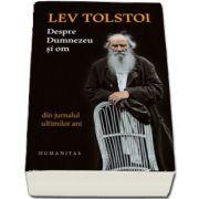 Lev Tolstoi, Despre Dumnezeu si om. Din jurnalul ultimilor ani - (Editia a II-a)