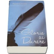 Glorie si durere - roman - Pavel Corutz