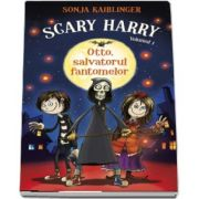 Sonja Kaiblinger - Otto, salvatorul fantomelor - Scary Harry - volumul 1