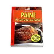 Mirjam Beile, Paine in cuptorul automat - Peste 120 de retete pentru 750g si 1000g paine