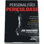 Joe Navarro, Personalitati periculoase. Fost agent FBI va arata cum sa identificati si sa va protejati de oamenii periculosi