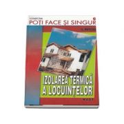Poti face si singur - Izolarea termica a locuintelor (Fl. Mateescu)