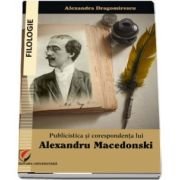 Publicistica si corespondenta lui Alexandru Macedonski (Alexandra Dragomirescu)