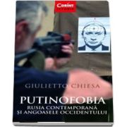 Putinofobia. Rusia contemporana si angoasele Occidentului (Giulietto Chiesa)