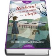Razboiul care mi-a salvat viata - Kimberly Brubaker Bradley