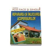 Repararea si inlocuirea acoperisurilor. Fiecare pas de lucru, ilustrat