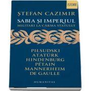 Stefan Cazimir, Sabia si imperiul - Militari la carma statului
