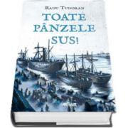 Radu Tudoran - Toate panzele sus! - Cu ilustratii de Mircea Pop