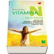 Vitamina N (de la Natura). 500 de cai pentru a imbunatati sanatatea si fericirea familiei tale (Richard Louv)