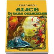 Lewis CARROLL - Alice in Tara Oglinzilor (Contine fisa biobibliografica)