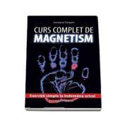 Curs complet de magnetism. Exercitii simple la indemana oricui