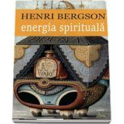 Henri Bergson, Energia spirituala (Studiu introductiv de Lucian Pricop)