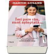 Agnes Martin Lugand - Imi pare rau, sunt asteptata