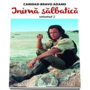 Inima salbatica, volumul II (Caridad Bravo Adams)