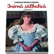 Inima salbatica, volumul III (Caridad Bravo Adams)