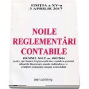 Noile reglementari contabile. Format A4 - editia a XV-a - Actualizata la 3 Aprilie 2017