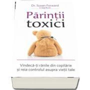 Susan Forward, Parintii toxici. Vindeca-ti ranile din copilarie si reia controlul asupra vietii tale