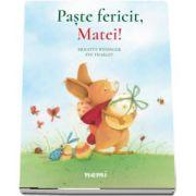 Brigitte Weninger - Paste fericit, Matei! - Brigitte Weninger cu Ilustratii de Eve Tharlet