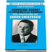 Emil Strainu, Serviciul Secret de Informatii al Romaniei - Din memoriile lui Eugen Cristescu