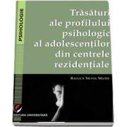 Raluca Silvia Matei, Trasaturi ale profilului psihologic al adolescentilor din centrele rezidentiale