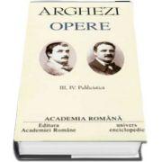 Tudor Arghezi - Opere fundamentale, volumul III si volumul IV (Publicistica)