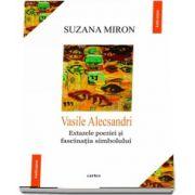 Vasile Alecsandri. Extazele poeziei si fascinatia simbolului - Suzana Miron
