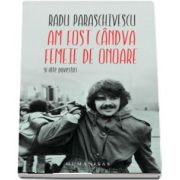 Radu Paraschivescu, Am fost candva femeie de onoare si alte povestiri