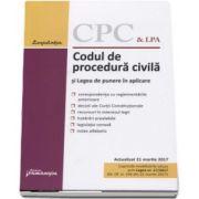 Codul de procedura civila si Legea de punere in aplicare. Actualizat 21 martie 2017 - Cuprinde modficarile aduse prin Legea 17-2017