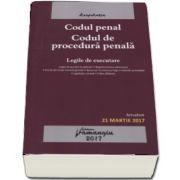 Codul penal. Codul de procedura penala. Legile de executare. Actualizat 21 martie 2017 (Editia a 16-a)