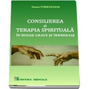 Ileana Stanculeasa, Consilierea si terapia spirituala. Ingrijirii paliative in bolile grave si terminale