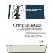 Adrian Cristian Moise, Criminalistica. Elemente metodologice de investigare a infractiunilor