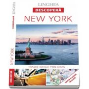 Descopera New York - Trasee ideale prin oras (Harta plianta inclusa)