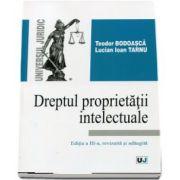 Dreptul proprietatii intelectuale. Editia a lll-a revizuita si adaugita (Teodor Bodoasca si Lucian Ioan Tarnu)