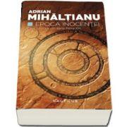 Adrian Mihaltianu, Epoca Inocentei - Primul volum din seria Terra XXI