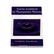 Esenţa învăţăturii lui Nisargadatta Maharaj (Ramesh Balsekar)