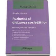 Arcadia Hinescu, Fuziunea si divizarea societatilor - Practica judiciara adnotata