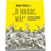 Magda Raduta, Ii urasc, ma! - O antologie a pamfletului. De la cronicarii munteni la Pamfil Seicaru