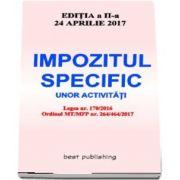 Impozitul specific unor activitati. Editia a II-a - Actualizata la 24 aprilie 2017