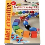Nagy Gyongyi, Insirarea margelelor pentru copii si incepatori - Idei creative 127