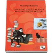 Insolitul ospat al unui devorator de arhive (Mihail Mihailide)