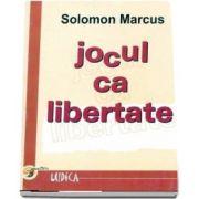 Solomon Marcus, Jocul ca libertate