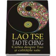 Lao Tse, Tao Te Ching. Cartea despre Tao si calitatile sale (Traducere de Lucian Pricop si Ilie Baranga)