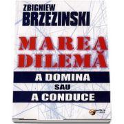 Zbigniew Brzezinski, Marea dilema. A domina sau a conduce