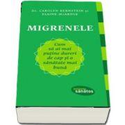 Dr. Carolyn Bernstein, Migrenele. Cum sa ai mai putine dureri de cap si o sanatate mai buna