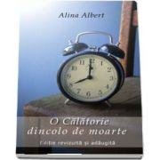 Alina Albert, O Calatorie dincolo de moarte - Editie revizuita si adaugita