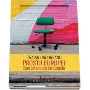Traian Ungureanu, Prostii Europei - Cum se sinucid civilizatiile