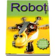 Roboti - Include proiecte amuzante