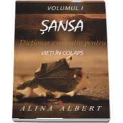 Alina Albert, Sansa. Dictionar explicativ pentru vieti in colaps - Volumul 1